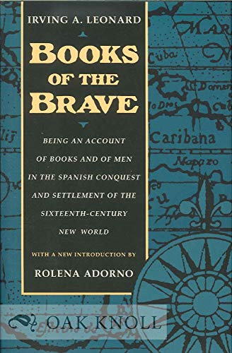 9780520079908: Books of the Brave: Being an Account of Books and of Men in the Spanish Conquest and Settlement of the Sixteenth-Century New World