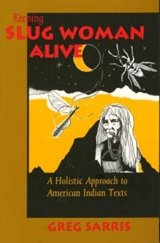Keeping Slug Woman Alive : a Holistic Approach to American Indian Texts.: Sarris, Greg