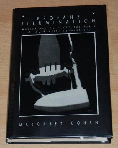 9780520080232: Profane Illumination: Walter Benjamin and the Paris of Surrealist Revolution (Weimar and Now: German Cultural Criticism)