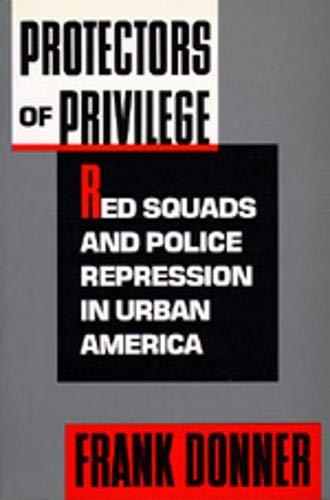 9780520080355: Protectors of Privilege: Red Squads and Police Repression in Urban America