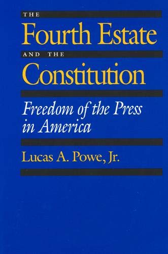 The fourth estate and the constitution : freedom of the press in America.: Powe, Lucas A.