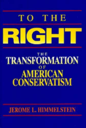 9780520080423: To the Right - The Transformation of American Conservatism (Paper)