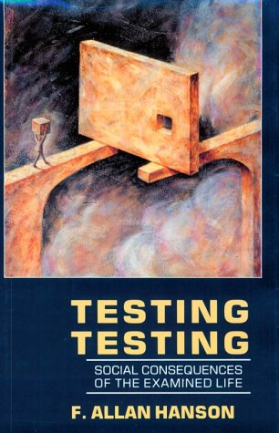 The Examined Life >> Testing Testing Social Consequences Of The