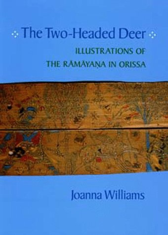 The Two-Headed Deer: Illustrations of the Ramayana in Orissa (California Studies in the History o...