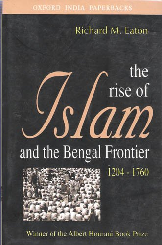 9780520080775: The Rise of Islam and the Bengal Frontier, 1204-1760 (Comparative Studies on Muslim Societies)