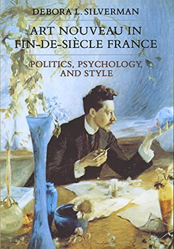 9780520080881: Art Nouveau in Fin-de-Siecle France: Politics, Psychology, and Style (Volume 7) (Studies on the History of Society and Culture)