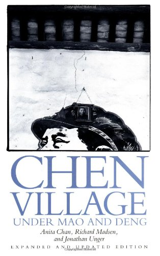 Chen Village under Mao and Deng, Expanded and Updated edition (0520081099) by Anita Chan; Richard Madsen; Jonathan Unger