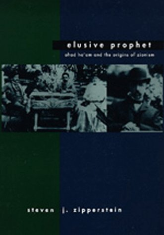 ELUSIVE PROPHET: AHAD HA`AM and the ORIGINS of ZIONISM *: ZIPPERSTEIN, Steven J.