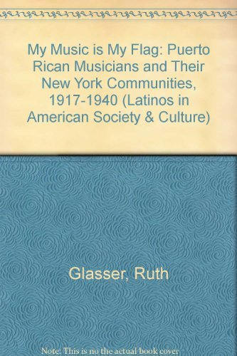 9780520081222: My Music is My Flag: Puerto Rican Musicians and Their New York Communities, 1917-1940 (Latinos in American Society & Culture)