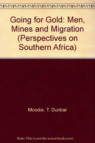 9780520081307: Going for Gold: Men, Mines, and Migration (Perspectives on Southern Africa)