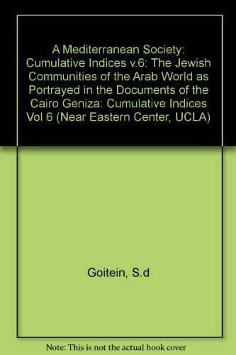 9780520081369: A Mediterranean Society: The Jewish Communities of the Arab World as Portrayed in the Documents of the Cairo Geniza, Vol. VI: Cumulative Indices (Near Eastern Center, UCLA)