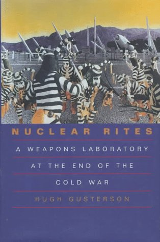 9780520081475: Nuclear Rites: A Weapons Laboratory at the End of the Cold War