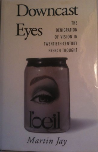 9780520081543: Downcast Eyes: The Denigration of Vision in Twentieth-Century French Thought