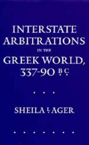 Interstate Arbitrations in the Greek World, 337-90 B.C. (Hardback): Sheila Ager