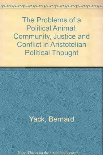 9780520081666: The Problems of a Political Animal: Community, Justice, and Conflict in Aristotelian Political Thought