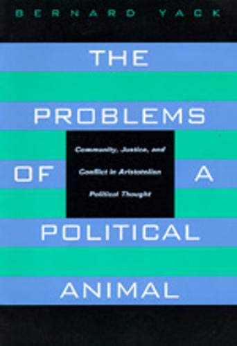 9780520081673: The Problems of a Political Animal: Community, Justice, and Conflict in Aristotelian Political Thought
