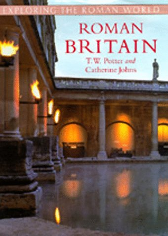 Roman Britain (Exploring the Roman World): Potter, T. W.; Johns, Catherine