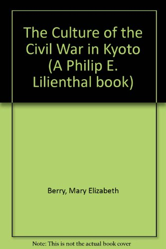 9780520081703: The Culture of Civil War in Kyoto (A Philip E. Lilienthal book)