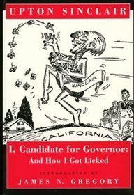 I, Candidate for Governor: And How I: Upton Sinclair