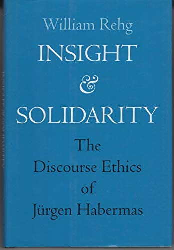 Insight and Solidarity: The Discourse Ethics of Jürgen Habermas (Philosophy, Social Theory, and the...