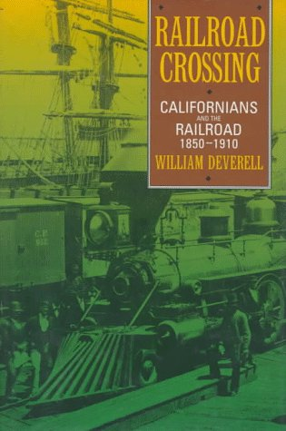 Railroad crossing : Californians and the railroad, 1850-1910