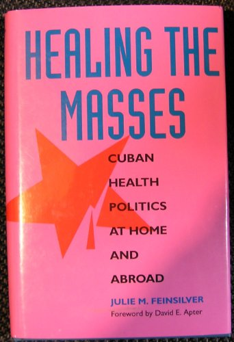9780520082182: Healing the Masses: Cuban Health Politics at Home and Abroad