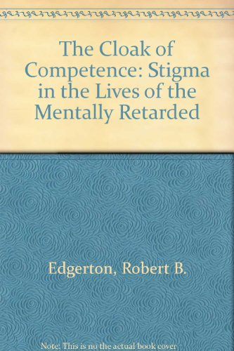 9780520082250: The Cloak of Competence, Revised and Updated edition: Stigma in the Lives of the Mentally Retarded