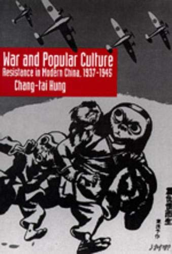 War and Popular Culture: Resistance in Modern China, 1937-1945 (Hardback): Chang-Tai Hung