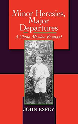 Minor Heresies, Major Departures: A China Mission: Espey, John; Espey,