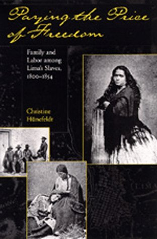 9780520082922: Paying the Price of Freedom: Family and Labor Among Lima's Slaves, 1800-1854