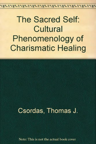 9780520083110: The Sacred Self: A Cultural Phenomenology of Charismatic Healing