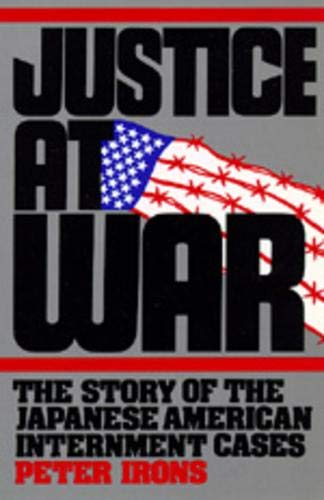 9780520083127: Justice at War: The Story of the Japanese-American Internment Cases
