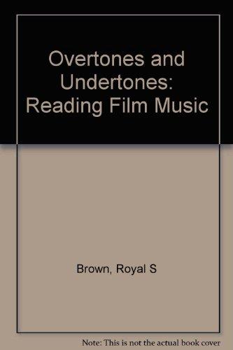 9780520083202: Overtones and Undertones: Reading Film Music