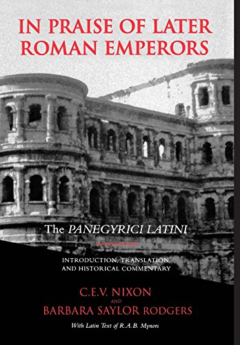9780520083264: In Praise of Later Roman Emperors: The Panegyrici Latini (Transformation of the Classical Heritage)