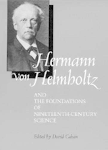 Hermann von Helmholtz and the Foundations of Nineteenth-Century Science.: CAHAN, David (ed.):