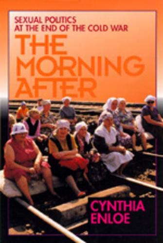 9780520083363: The Morning After: Sexual Politics at the End of the Cold War