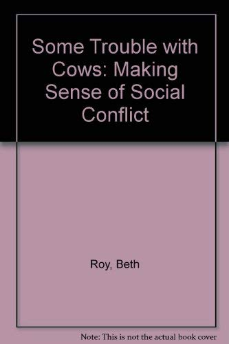 Some Trouble with Cows: Making Sense of Social Conflict: Roy, Beth