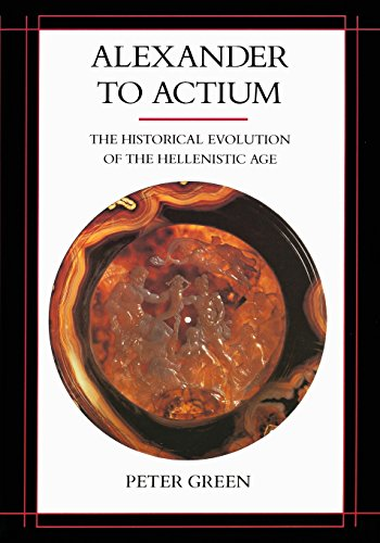 9780520083493: Alexander to Actium: The Historical Evolution of the Hellenistic Age