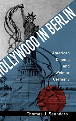 Hollywood in Berlin: American Cinema and Weimar Germany (Hardback): Thomas J. Saunders