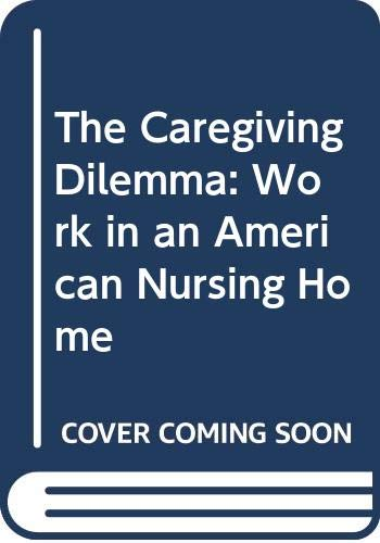 9780520083592: The Caregiving Dilemma: Work in an American Nursing Home
