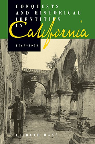 9780520083806: Conquests and Historical Identities in California, 1769-1936