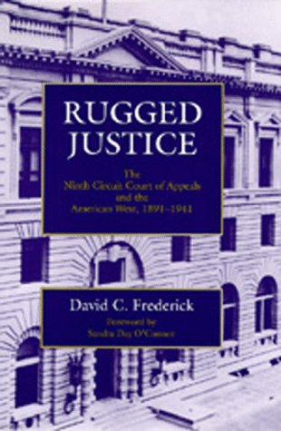Rugged justice : the ninth circuit court of appeals and the American West, 1891-1941.: Frederick, ...