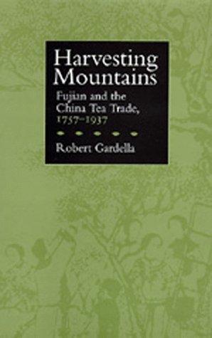Harvesting Mountains: Fujian and the China Tea Trade, 1757-1937: Gardella, Robert