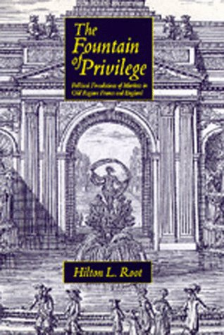 Fountain of Privilege: Political Foundations of Markets in Old Regime France and England: Root, ...