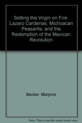 9780520084186: Setting the Virgin on Fire: Lázaro Cárdenas, Michoacán Peasants, and the Redemption of the Mexican Revolution