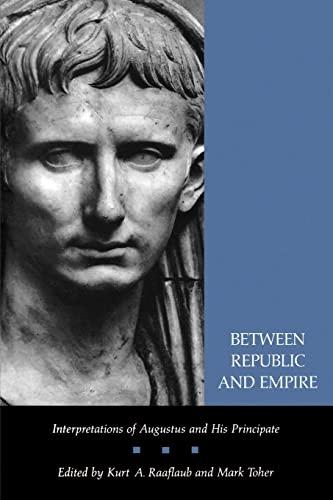 9780520084476: Between Republic and Empire: Interpretations of Augustus and His Principate