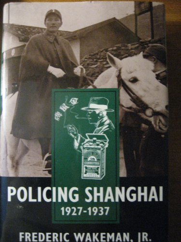 9780520084889: Policing Shanghai, 1927-1937 (Philip E.Lilienthal Books)