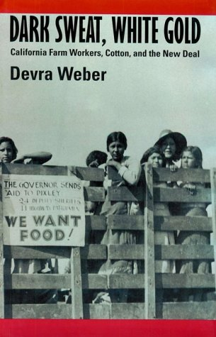 9780520084896: Dark Sweat, White Gold: California Farm Workers, Cotton, and the New Deal