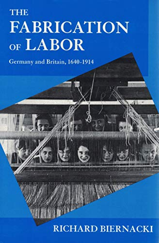 9780520084919: The Fabrication of Labor: Germany and Britain, 1640-1914 (Studies on the History of Society and Culture)