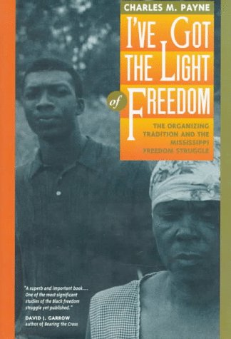 9780520085152: I've Got the Light of Freedom: The Organizing Tradition and the Mississippi Freedom Struggle